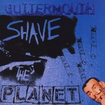 Guttermouth, Shave the Planet