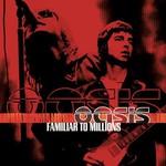 Oasis, Familiar to Millions