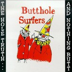 Butthole Surfers, The Hole Truth... and Nothing Butt