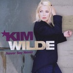 Kim Wilde, Never Say Never