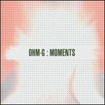 Ohm-G, Moments