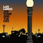 Los Lobos, The Town and the City