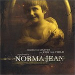Norma Jean, Bless the Martyr and Kiss the Child