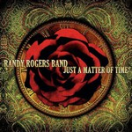 Randy Rogers Band, Just a Matter of Time