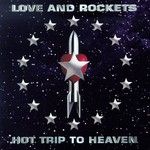 Love and Rockets, Hot Trip to Heaven