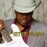 Otis Rush, Ain't Enough Comin' In