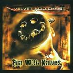 Velvet Acid Christ, Fun With Knives
