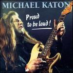Michael Katon, Proud to Be Loud