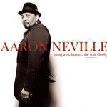 Aaron Neville, Bring It on Home... The Soul Classics