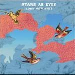 Stars as Eyes, Loud New Shit