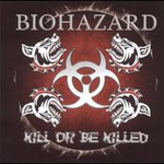 Biohazard, Kill Or Be Killed