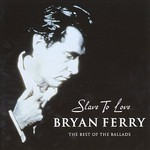 Bryan Ferry, Slave to Love: The Best of the Ballads