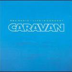 Caravan, BBC Radio 1 Live in Concert