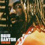 Buju Banton, Too Bad