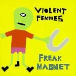Violent Femmes, Freak Magnet