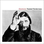 Electronic, Twisted Tenderness
