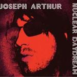Joseph Arthur, Nuclear Daydream