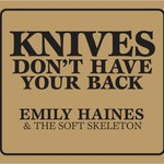 Emily Haines & The Soft Skeleton, Knives Don't Have Your Back