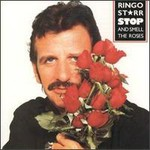 Ringo Starr, Stop and Smell The Roses