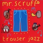 Mr. Scruff, Trouser Jazz