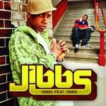 Jibbs, Jibbs (feat. Jibbs)