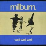 Milburn, Well Well Well