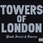Towers Of London, Blood Sweat & Towers