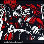 KMFDM, What Do You Know, Deutschland?