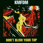 KMFDM, Don't Blow Your Top