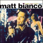 Matt Bianco, Another Time Another Place