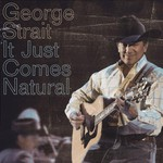 George Strait, It Just Comes Natural