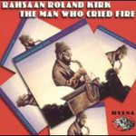 Rahsaan Roland Kirk, The Man Who Cried Fire