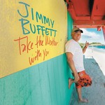 Jimmy Buffett, Take the Weather With You