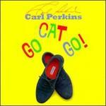 Carl Perkins, Go Cat Go