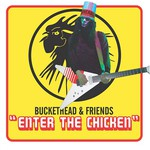 Buckethead & Friends, Enter the Chicken