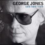 George Jones, Cold Hard Truth