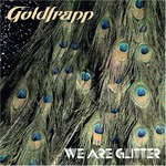 Goldfrapp, We Are Glitter