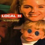 Local H, As Good as Dead