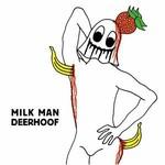 Deerhoof, Milk Man