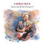 Chris Rea, Dancing With Strangers