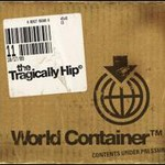 The Tragically Hip, World Container