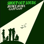 Shout Out Louds, Howl Howl Gaff Gaff