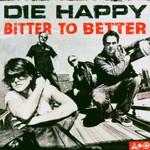Die Happy, Bitter to Better