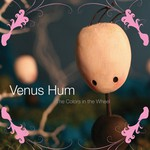 Venus Hum, The Colors in the Wheel