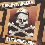 T.Raumschmiere, Blitzkrieg Pop