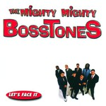 The Mighty Mighty Bosstones, Let's Face It