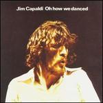 Jim Capaldi, Oh How We Danced