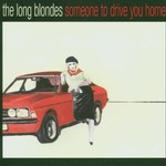 The Long Blondes, Someone to Drive You Home