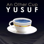 Yusuf, An Other Cup