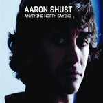 Aaron Shust, Anything Worth Saying